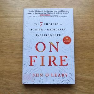 On Fire: 7 Choices Radically Inspired Life O'Leary